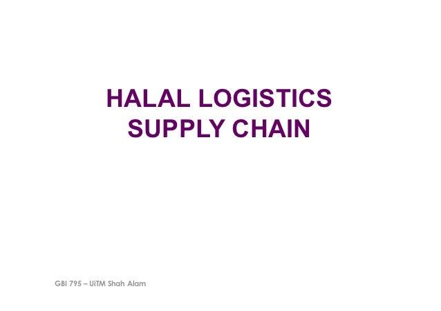 HALAL LOGISTICS              SUPPLY CHAINGBI 795 – UiTM Shah Alam
