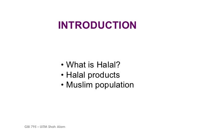INTRODUCTION                     • What is Halal?                     • Halal products                     • Muslim pop...
