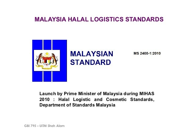 MALAYSIA HALAL LOGISTICS STANDARDS         Launch by Prime Minister of Malaysia during MIHAS         2010 : Halal Logistic...