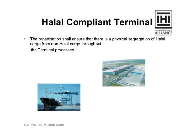 Halal Compliant Terminal•   The organisation shall ensure that there is a physical segregation of Halal     cargo from no...