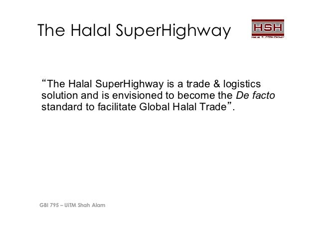 The Halal SuperHighway The Halal SuperHighway is a trade & logisticssolution and is envisioned to become the De factostand...