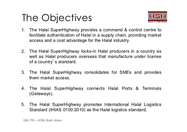 The Objectives1. The Halal SuperHighway provides a command & control centre to    facilitate authentication of Halal in a...