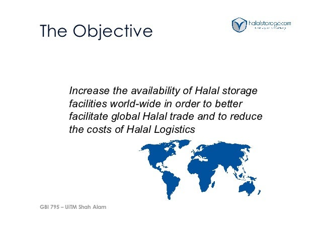 The Objective          Increase the availability of Halal storage          facilities world-wide in order to better       ...