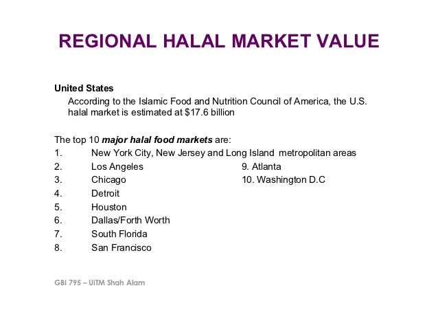 REGIONAL HALAL MARKET VALUEUnited States   According to the Islamic Food and Nutrition Council of America, the U.S.   hala...