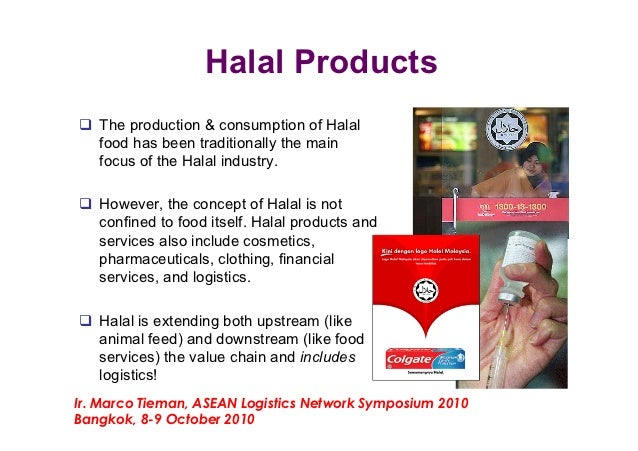 Halal Products! The production & consumption of Halal   food has been traditionally the main   focus of the Halal industr...