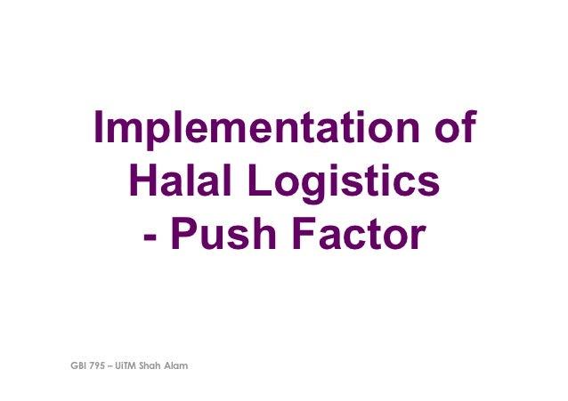Implementation of      Halal Logistics      - Push FactorGBI 795 – UiTM Shah Alam