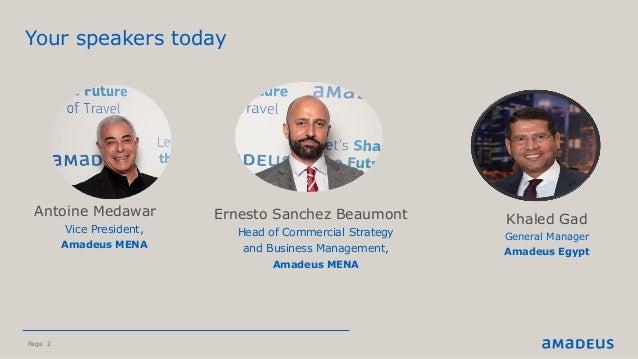 Page 2 Your speakers today ©2016AmadeusITGroupSA Antoine Medawar Vice President, Amadeus MENA Ernesto Sanchez Beaumont Hea...