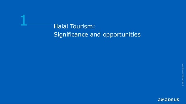 Halal Tourism: Significance and opportunities 1 ©2016AmadeusITGroupSA