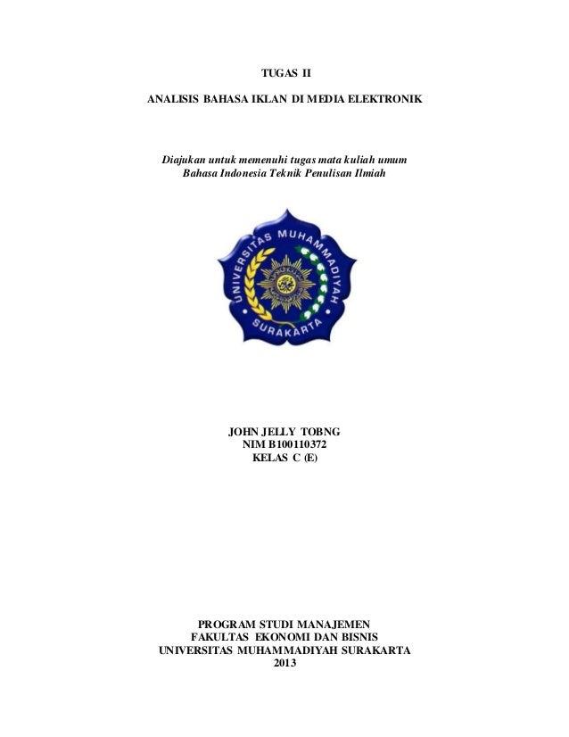 TUGAS II ANALISIS BAHASA IKLAN DI MEDIA ELEKTRONIK Diajukan untuk memenuhi tugas mata kuliah umum Bahasa Indonesia Teknik ...