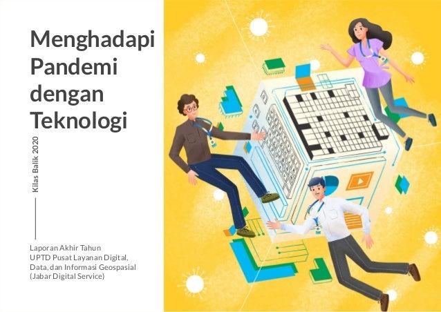 Menghadapi Pandemi dengan Teknologi KilasBalik2020 Laporan Akhir Tahun UPTD Pusat Layanan Digital, Data, dan Informasi Geo...