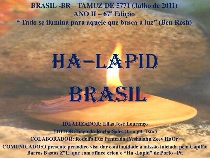 """BRASIL -BR – TAMUZ DE 5771 (Julho de 2011)                        ANO II – 67ª Edição     """" Tudo se ilumina para aquele qu..."""