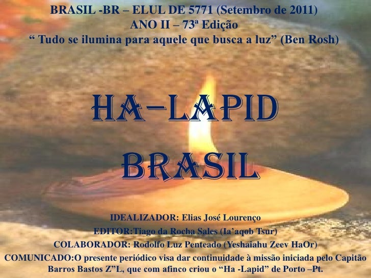 """BRASIL -BR – ELUL DE 5771 (Setembro de 2011)                        ANO II – 73ª Edição     """" Tudo se ilumina para aquele ..."""