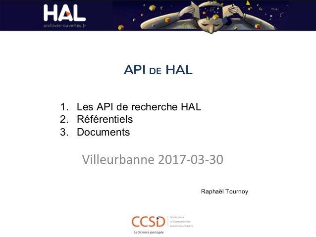 API DE HAL 1. Les API de recherche HAL 2. Référentiels 3. Documents Raphaël Tournoy