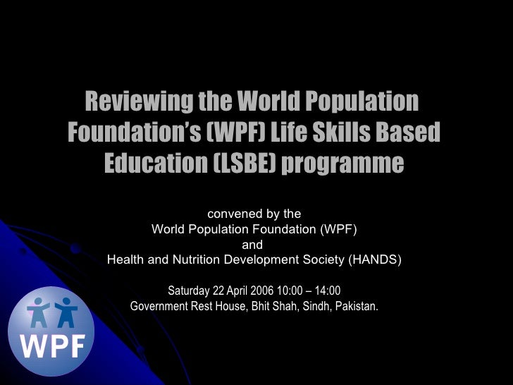 <ul>Reviewing the World Population  Foundation's (WPF) Life Skills Based Education (LSBE) programme convened by the World ...