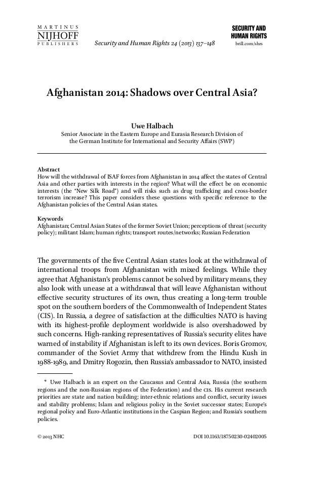Security and Human Rights 24 (2013) 137–148  brill.com/shrs  Afghanistan 2014: Shadows over Central Asia? Uwe Halbach  Sen...