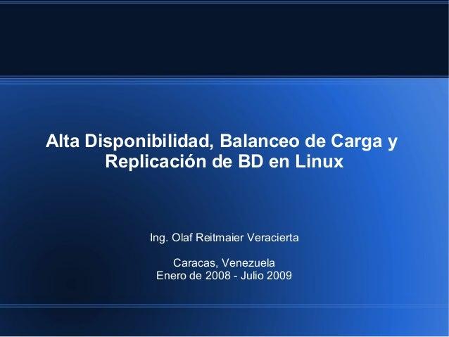 Alta Disponibilidad, Balanceo de Carga y Replicación de BD en Linux Ing. Olaf Reitmaier Veracierta Caracas, Venezuela Ener...