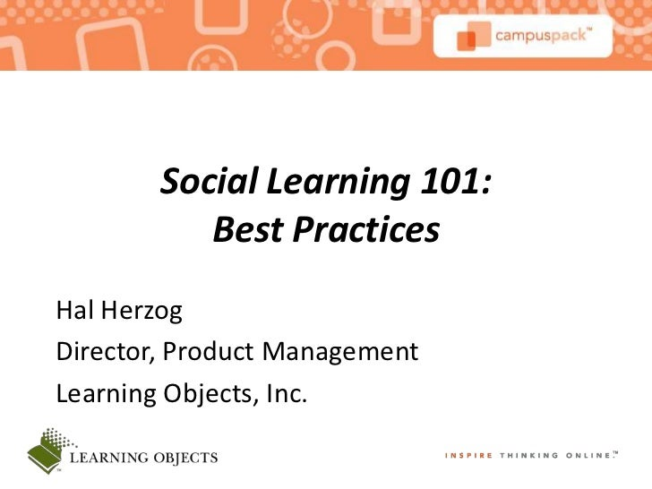 Social Learning 101:           Best PracticesHal HerzogDirector, Product ManagementLearning Objects, Inc.