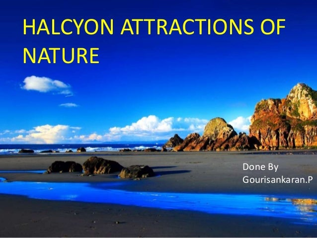 HALCYON ATTRACTIONS OF NATURE Done By Gourisankaran.P