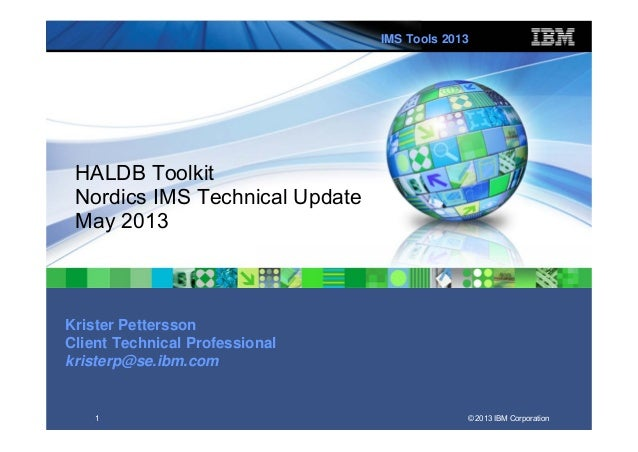 ®IMS Tools 2013© 2013 IBM Corporation1HALDB ToolkitNordics IMS Technical UpdateMay 2013Krister PetterssonClient Technical ...