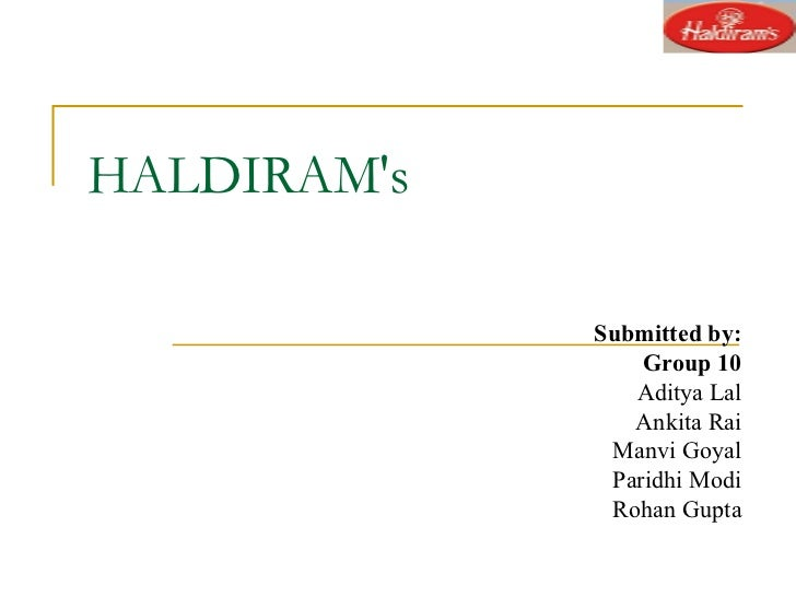 HALDIRAM's Submitted by: Group 10 Aditya Lal Ankita Rai Manvi Goyal Paridhi Modi Rohan Gupta