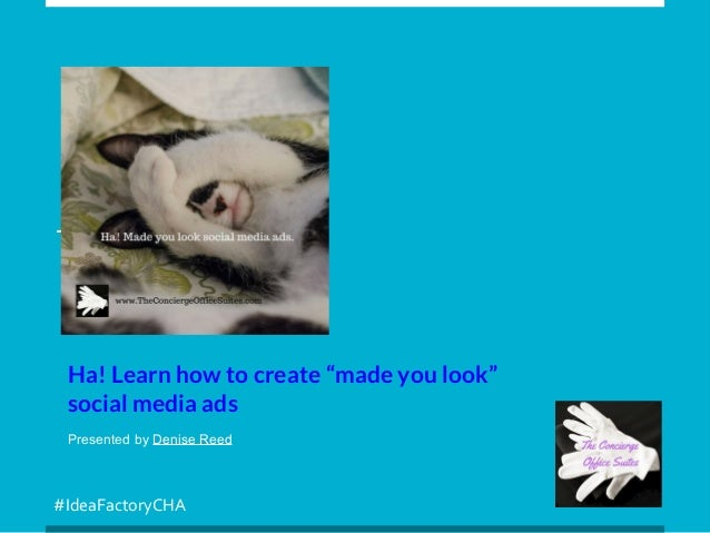 """#IdeaFactoryCHA Ha! Learn how to create """"made you look"""" social media ads Presented by Denise Reed"""