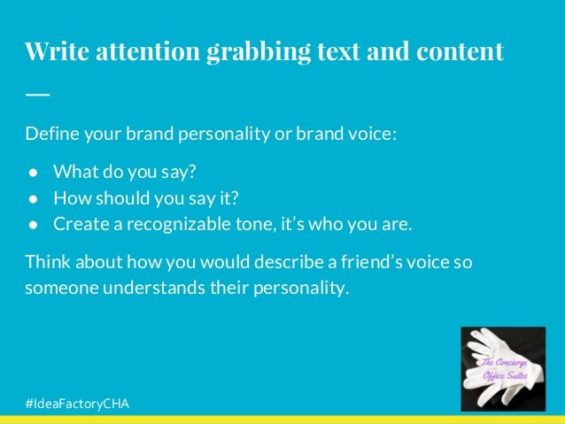Write attention grabbing text and content Define your brand personality or brand voice: ● What do you say? ● How should yo...
