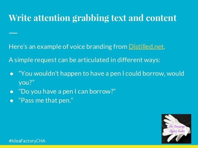 Write attention grabbing text and content Here's an example of voice branding from Distilled.net. A simple request can be ...