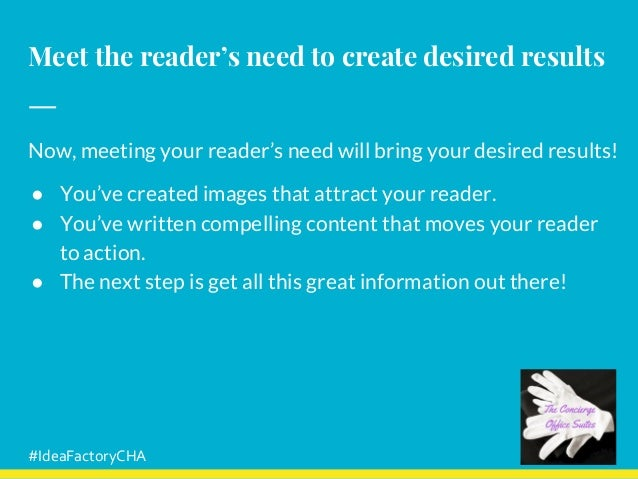 Meet the reader's need to create desired results Now, meeting your reader's need will bring your desired results! ● You've...