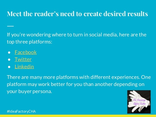 Meet the reader's need to create desired results If you're wondering where to turn in social media, here are the top three...