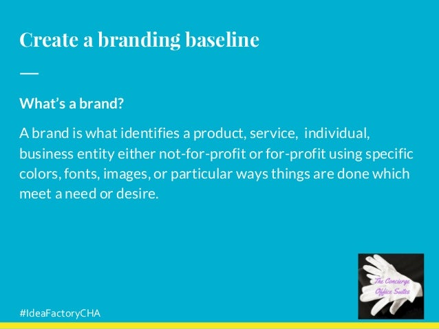 Create a branding baseline What's a brand? A brand is what identifies a product, service, individual, business entity eith...