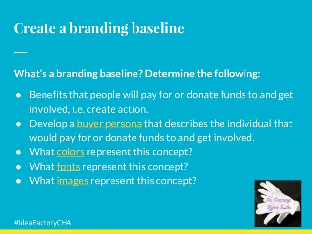 Create a branding baseline What's a branding baseline? Determine the following: ● Benefits that people will pay for or don...