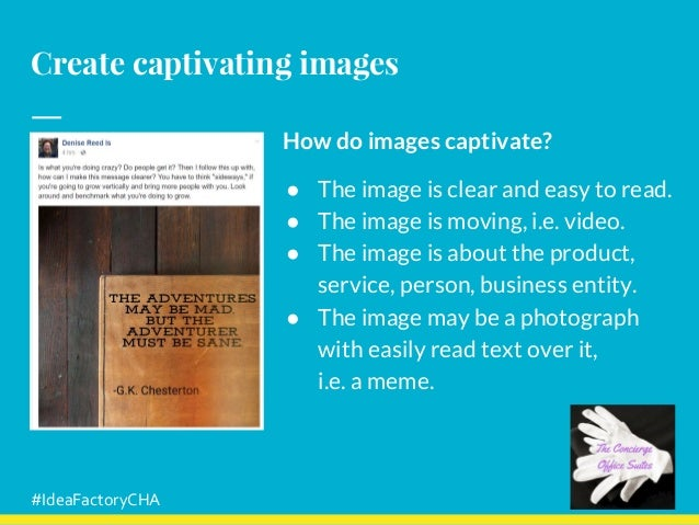Create captivating images How do images captivate? ● The image is clear and easy to read. ● The image is moving, i.e. vide...