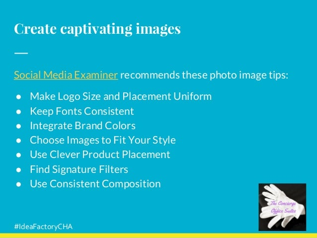Create captivating images Social Media Examiner recommends these photo image tips: ● Make Logo Size and Placement Uniform ...