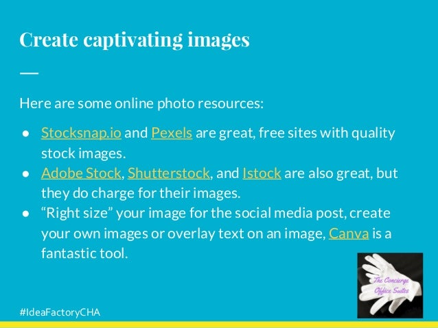 Create captivating images Here are some online photo resources: ● Stocksnap.io and Pexels are great, free sites with quali...