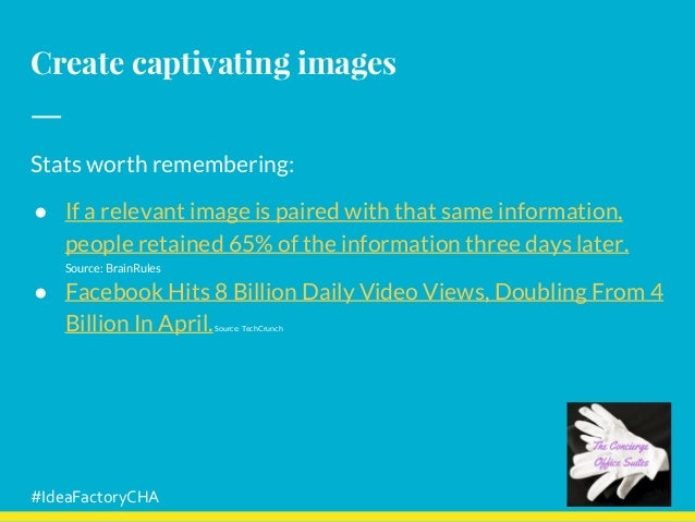 Create captivating images Stats worth remembering: ● If a relevant image is paired with that same information, people reta...