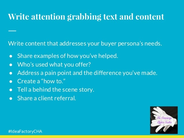 Write attention grabbing text and content Write content that addresses your buyer persona's needs. ● Share examples of how...