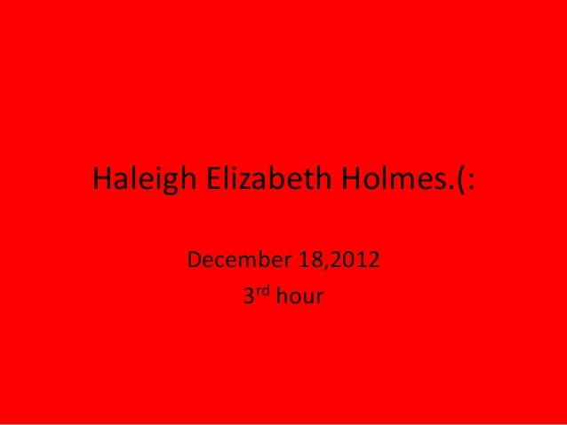 Haleigh Elizabeth Holmes.(:      December 18,2012          3rd hour