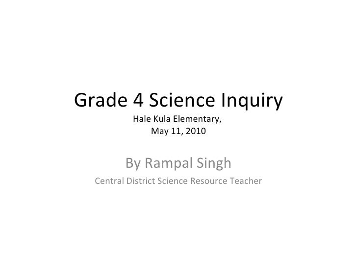 Grade 4 Science Inquiry Hale Kula Elementary,  May 11, 2010 By Rampal Singh Central District Science Resource Teacher
