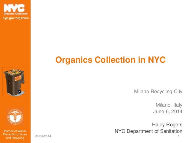 Bureau of Waste Prevention, Reuse and Recycling nyc.gov/organics Organics Collection in NYC Milano Recycling City Milano, ...