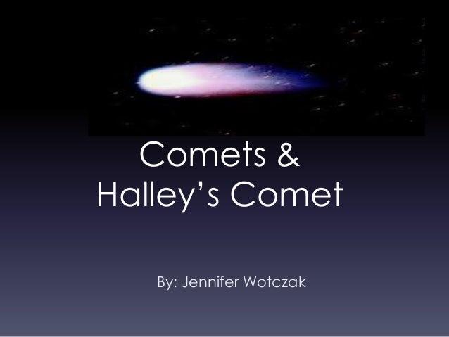 Comets & Halley's Comet By: Jennifer Wotczak