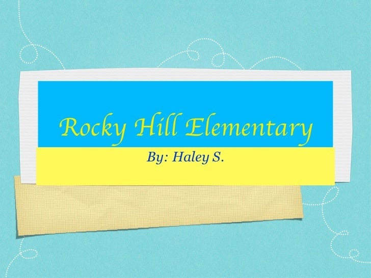 Rocky   Hill   Elementary <ul><li>By: Haley S. </li></ul>