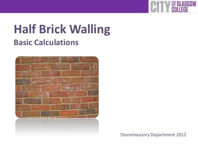 Half Brick WallingBasic Calculations                     Stonemasonry Department 2012