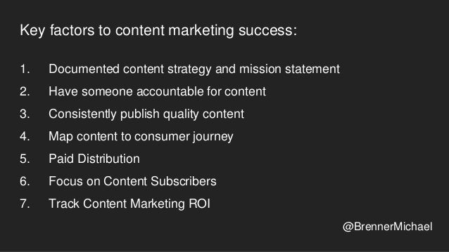 What Is Your Content Marketing Mission Statement? Become a (premier?) destination for [target audience] interested in [top...