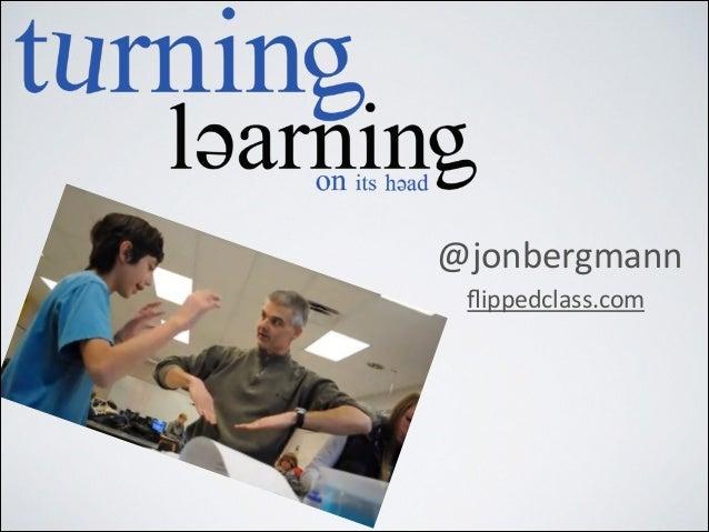 @jonbergmann   flippedclass.com