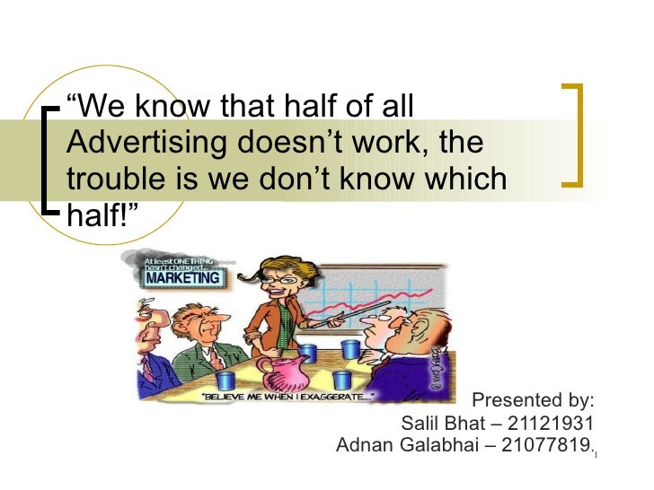 """ We know that half of all Advertising doesn't work, the trouble is we don't know which half!"" Presented by: Salil Bhat – ..."