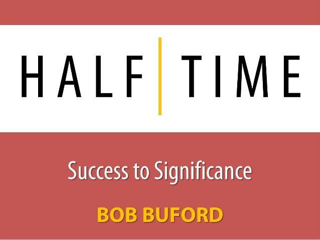 H A L F T I M E Success to SignificanceSuccess to Significance BOB BUFORDBOB BUFORD