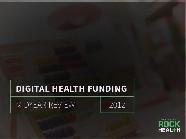 DIGITAL HEALTH FUNDING 2012MIDYEAR REVIEW A R O C K R E P O R T B Y
