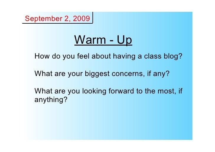 September2,2009               WarmUp   Howdoyoufeelabouthavingaclassblog?    Whatareyourbiggestconcerns,...