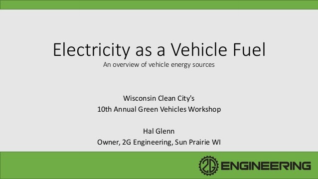 Electricity as a Vehicle FuelAn overview of vehicle energy sourcesWisconsin Clean Citys10th Annual Green Vehicles Workshop...