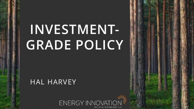 1 INVESTMENT- GRADE POLICY HAL HARVEY